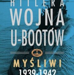 Hitlera wojna U‑Bootów. Myśliwi 1939-1942 Clay Blair