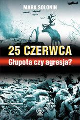 25 CZERWCA Głupota czy agresja? Mark Sołonin