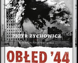 Obłęd 44 Piotr Zychowicz