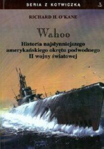 Wahoo - Historia najsłynniejszego amerykańskiego okrętu podwodnego II wojny światowej