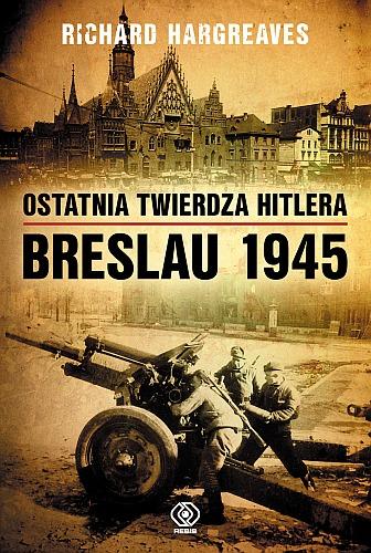 Book Cover: Ostatnia twierdza Hitlera. Breslau 1945